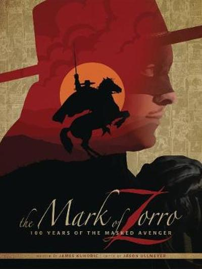 The Mark of Zorro 100 Years of the Masked Avenger HC Art Book - James Kuhoric