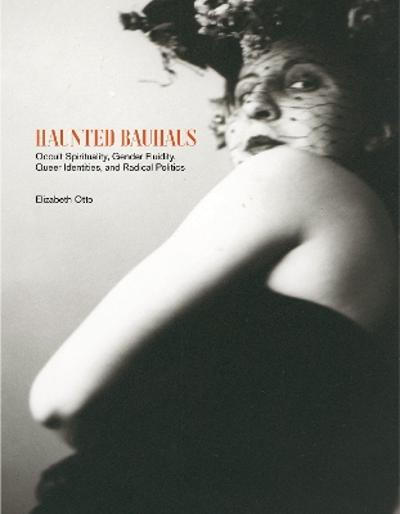 Haunted Bauhaus - Elizabeth Otto