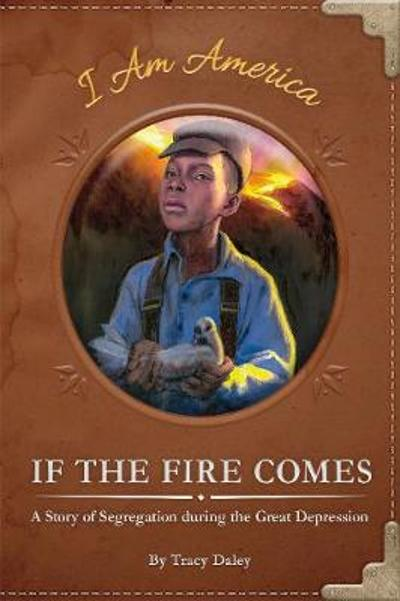 If the Fire Comes: A Story of Segregation during the Great Depression - ,Tracy Daley