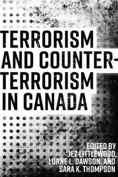 Terrorism and Counterterrorism in Canada - Jez Littlewood