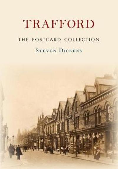 Trafford The Postcard Collection - Steven Dickens