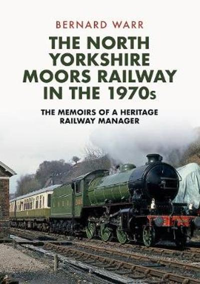 The North Yorkshire Moors Railway in the 1970s - Bernard Warr