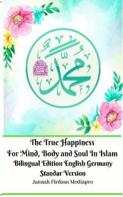 The True Happiness For Mind, Body and Soul In Islam Bilingual Edition English Germany Standar Version - Jannah Firdaus Mediapro