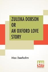 Zuleika Dobson Or An Oxford Love Story - Max Beerbohm