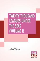 Twenty Thousand Leagues Under The Seas (Volume I) - Jules Verne F P Walter