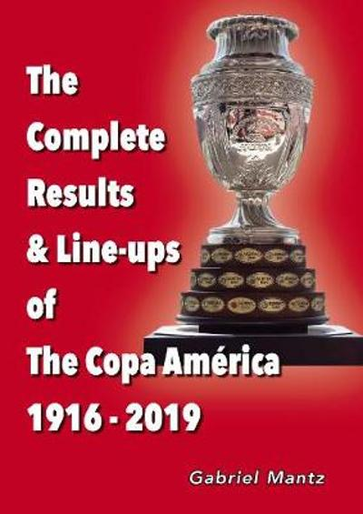 The Complete Results & Line-ups of the Copa America 1916-2019 - Gabriel Mantz