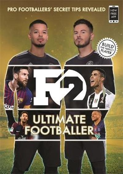F2: Ultimate Footballer: BECOME THE PERFECT FOOTBALLER WITH THE F2'S NEW BOOK! - The F2
