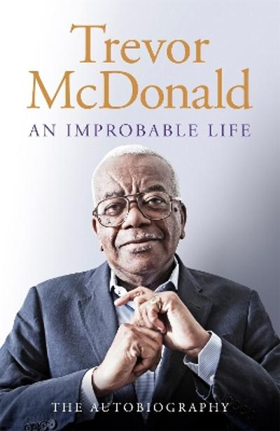 An Improbable Life - Trevor McDonald