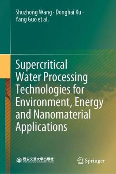 Supercritical Water Processing Technologies for Environment, Energy and Nanomaterial Applications - Shuzhong Wang