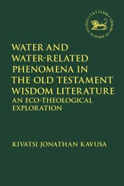 Water and Water-Related Phenomena in the Old Testament Wisdom Literature - Reverend Dr. Kivatsi Jonathan Kavusa
