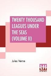 Twenty Thousand Leagues Under The Seas (Volume II) - Jules Verne F P Walter