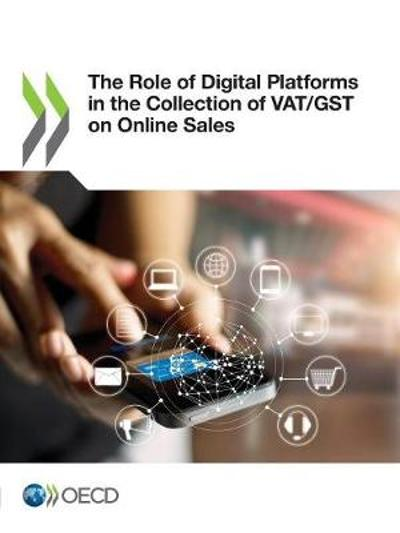 The role of digital platforms in the collection of VAT/GST on online sales - Organisation for Economic Co-operation and Development
