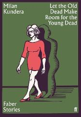 Let the Old Dead Make Room for the Young Dead - Milan Kundera