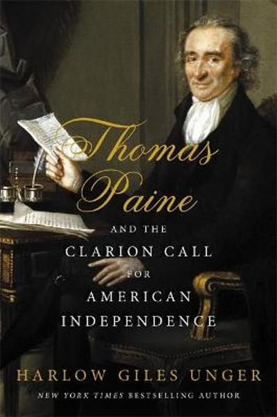 Thomas Paine and the Clarion Call for American Independence - Harlow Giles Unger