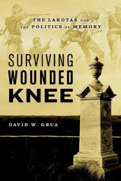 Surviving Wounded Knee - David W. Grua