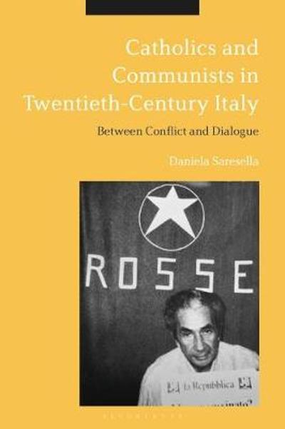 Catholics and Communists in Twentieth-Century Italy - Professor Daniela Saresella