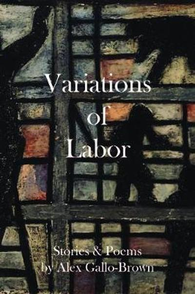 Variations of Labor - Alex Gallo-Brown