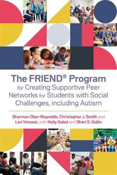 The FRIEND (R) Program for Creating Supportive Peer Networks for Students with Social Challenges, including Autism - Holly Sokol