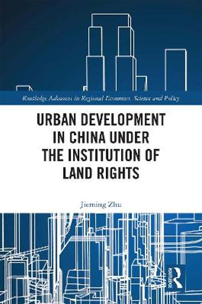Urban Development in China under the Institution of Land Rights - Jieming Zhu