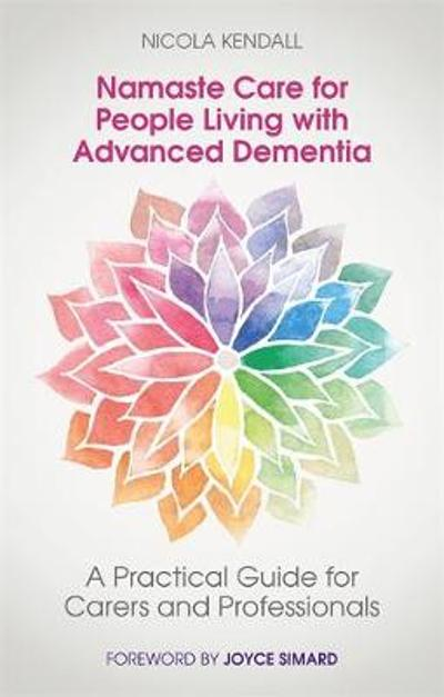 Namaste Care for People Living with Advanced Dementia - Nicola Kendall
