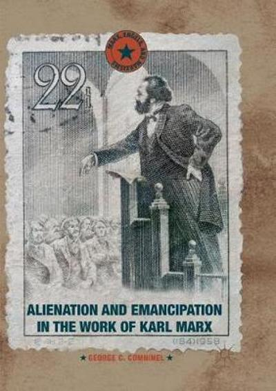 Alienation and Emancipation in the Work of Karl Marx - George C. Comninel
