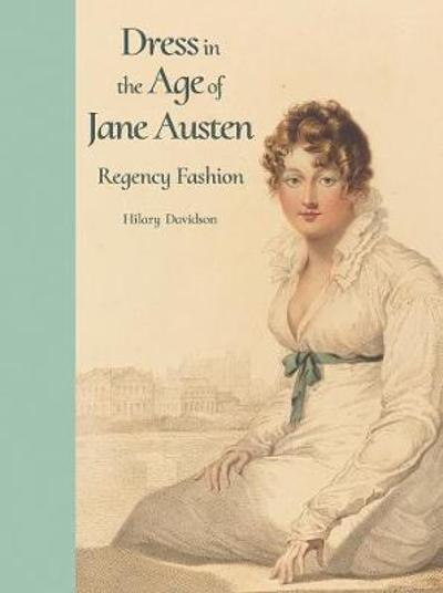 Dress in the Age of Jane Austen - Hilary Davidson