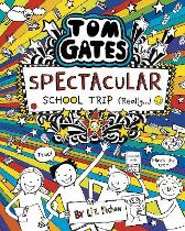 Tom Gates: Spectacular School Trip (Really.) - Liz Pichon