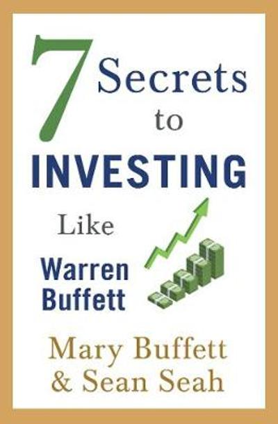 7 Secrets to Investing Like Warren Buffett - Mary Buffett