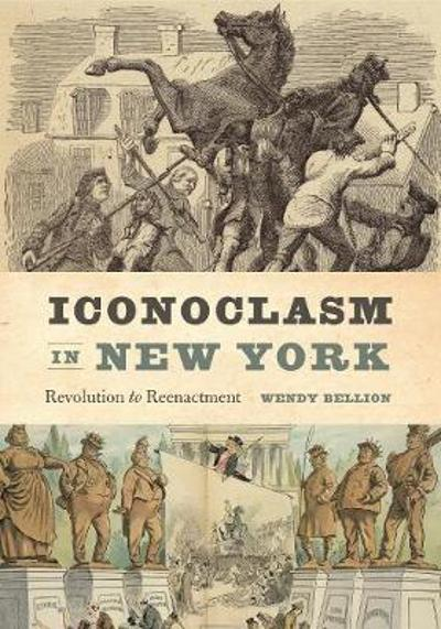 Iconoclasm in New York - Wendy Bellion