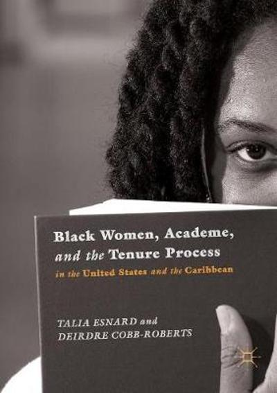 Black Women, Academe, and the Tenure Process in the United States and the Caribbean - Talia Esnard