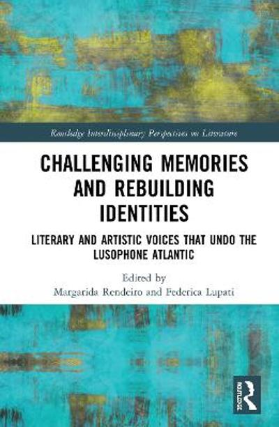 Challenging Memories and Rebuilding Identities - Margarida Rendeiro