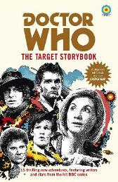 Doctor Who: The Target Storybook - Terrance Dicks Matthew Sweet Simon Guerrier Colin Baker Matthew Waterhouse Jenny T Colgan Jacqueline Rayner Una McCormack Steve Cole Vinay Patel