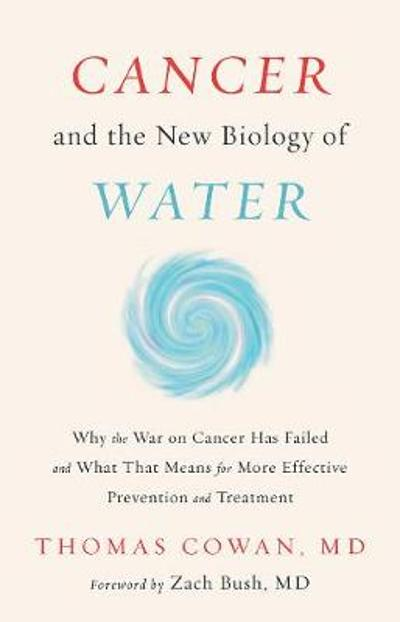 Cancer and the New Biology of Water - Dr. Thomas Cowan