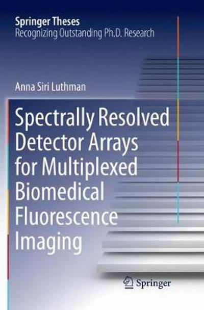 Spectrally Resolved Detector Arrays for Multiplexed Biomedical Fluorescence Imaging - Anna Siri Luthman