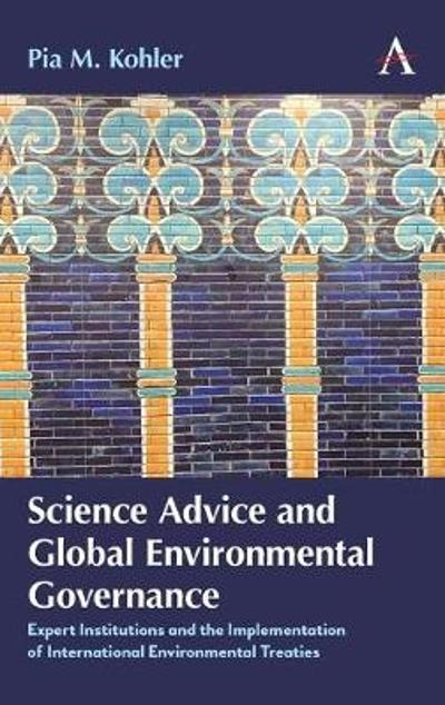 Science Advice and Global Environmental Governance - Pia M. Kohler