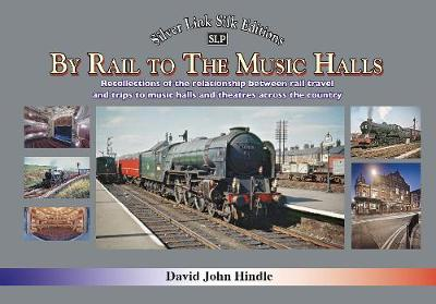 BY RAIL TO THE MUSIC HALLS - David Hindle