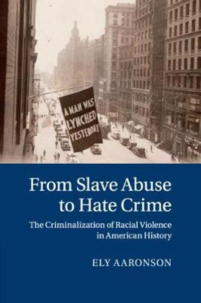 From Slave Abuse to Hate Crime - Ely Aaronson