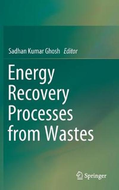 Energy Recovery Processes from Wastes - Sadhan Kumar Ghosh