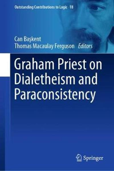 Graham Priest on Dialetheism and Paraconsistency - Can Baskent