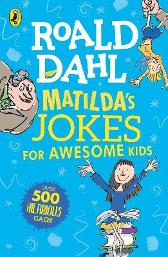 Matilda's Jokes For Awesome Kids - Roald Dahl Quentin Blake