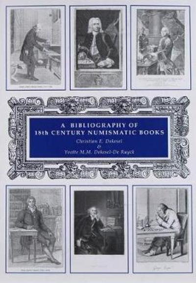 A Bibliography of 18th Century Numismatic Books - Christian Dekesel