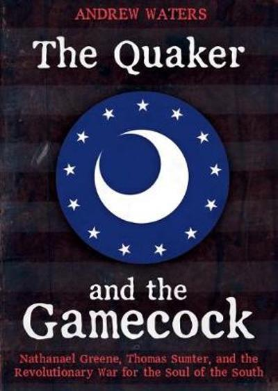 The Quaker and the Gamecock - Andrew Waters