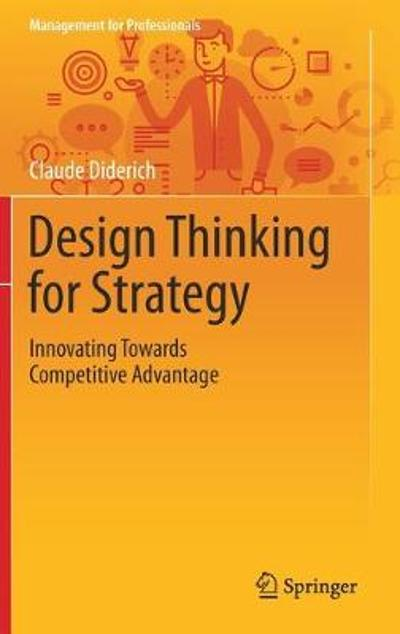 Design Thinking for Strategy - Claude Diderich
