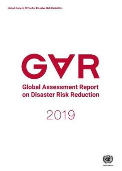 Global assessment report on disaster risk reduction 2019 - United Nations: Office for Disaster Risk Reduction