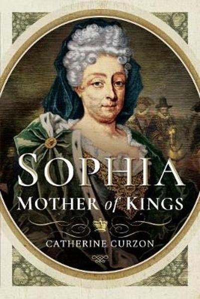 Sophia: Mother of Kings - Catherine Curzon