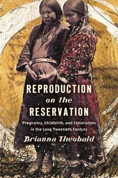 Reproduction on the Reservation - Brianna Theobald