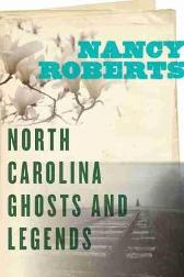 North Carolina Ghosts and Legends - Nancy Roberts