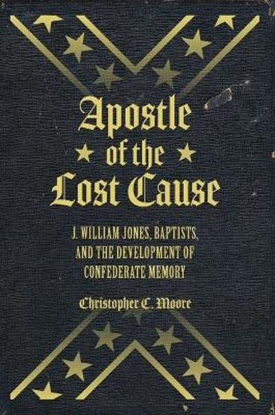 Apostle of the Lost Cause - Chris Moore
