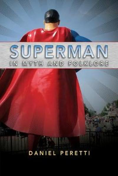 Superman in Myth and Folklore - Daniel Peretti