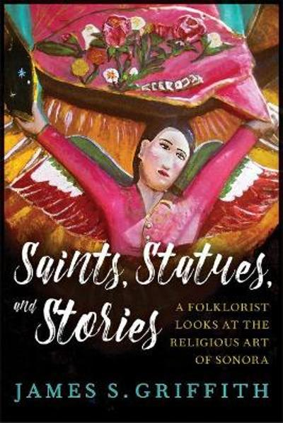 Saints, Statues, and Stories - James S. Griffith